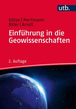 Einführung in die Geowissenschaften von Arndt,  Jörg, Götze,  Hans-Jürgen, Mertmann,  Dorothee, Riller,  Ulrich