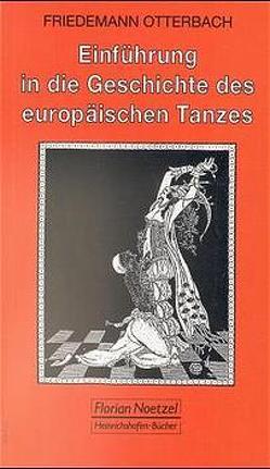Einführung in die Geschichte des europäischen Tanzes von Otterbach,  Friedemann, Schaal,  Richard