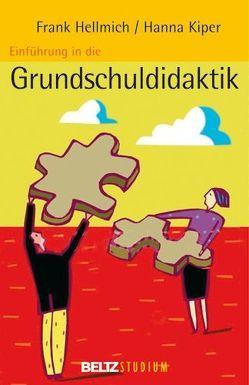 Einführung in die Grundschuldidaktik von Hellmich,  Frank, Hurrelmann,  Klaus, Kiper,  Hanna, Oelkers,  Jürgen