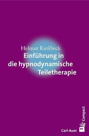 Einführung in die hypnodynamische Teiletherapie von Rießbeck,  Helmut