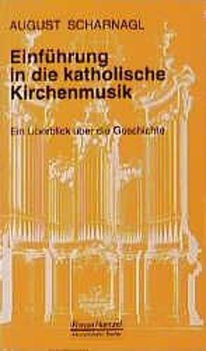 Einführung in die katholische Kirchenmusik von Schaal,  Richard, Scharnagl,  August