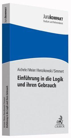 Einführung in die Logik und ihren Gebrauch von Aichele,  Alexander, Meier,  Jakob, Renzikowski,  Joachim, Simmert,  Sebastian