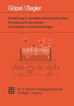 Einführung in die Materialwissenschaften: Physikalisch-chemische Grundlagen und Anwendungen von Göpel,  Wolfgang, Ziegler,  Christiane