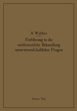 Einführung in die mathematische Behandlung naturwissenschaftlicher Fragen von Walther,  Alwin