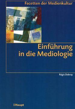 Einführung in die Mediologie von Debray,  Régis