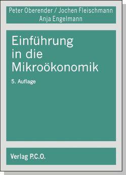 Einführung in die Mikroökonomik von Engelmann,  Anja S., Fleischmann,  Jochen, Oberender,  Peter O
