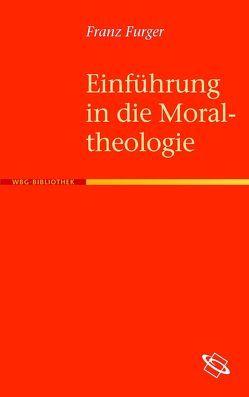 Einführung in die Moraltheologie von Furger,  Franz
