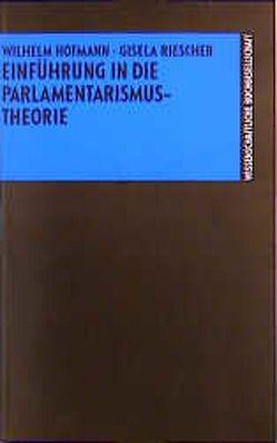 Einführung in die Parlamentarismustheorie von Hofmann,  Wilhelm, Riescher,  Gisela