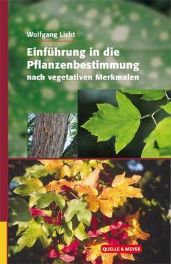 Einführung in die Pflanzenbestimmung nach vegetativen Merkmalen von Licht,  Wolfgang