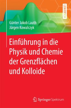 Einführung in die Physik und Chemie der Grenzflächen und Kolloide von Kowalczyk,  Jürgen, Lauth,  Günter Jakob