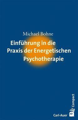 Einführung in die Praxis der Energetischen Psychotherapie von Bohne,  Michael
