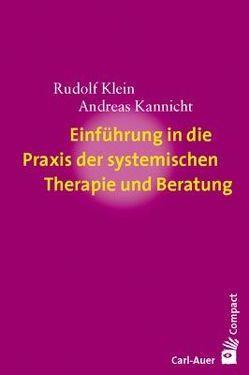 Einführung in die Praxis der systemischen Therapie und Beratung von Kannicht,  Andreas, Klein,  Rudolf