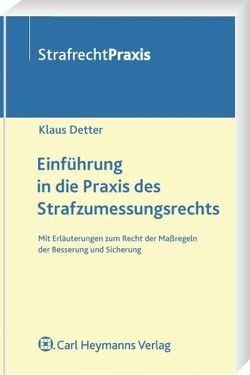 Einführung in die Praxis des Strafzumessungsrechts von Detter,  Klaus