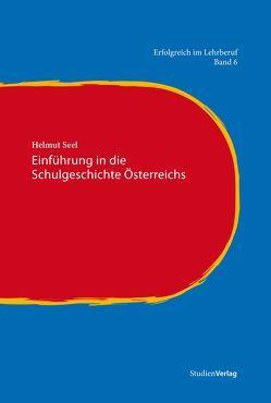 Einführung in die Schulgeschichte Österreichs von Seel,  Helmut
