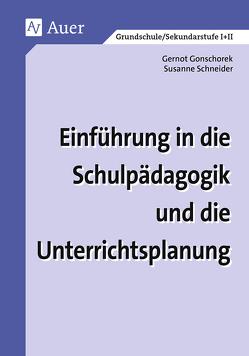 Einführung in die Schulpädagogik und die Unterrichtsplanung von Gonschorek, Petersen, Reinert, Schneider