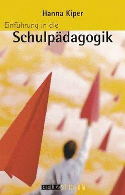 Einführung in die Schulpädagogik von Hurrelmann,  Klaus, Kiper,  Hanna, Oelkers,  Jürgen