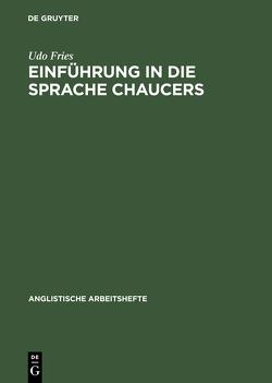 Einführung in die Sprache Chaucers von Fries,  Udo