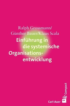 Einführung in die systemische Organisationsentwicklung von Bauer,  Günther, Großmann,  Ralph, SCALA,  Klaus