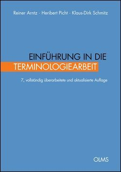 Einführung in die Terminologiearbeit von Arntz,  Reiner, Picht,  Heribert, Schmitz,  Klaus-Dirk