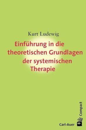 Einführung in die theoretischen Grundlagen der systemischen Therapie von Ludewig,  Kurt