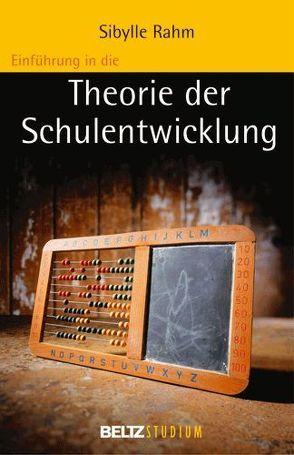 Einführung in die Theorie der Schulentwicklung von Hurrelmann,  Klaus, Oelkers,  Jürgen, Rahm,  Sibylle