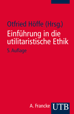Einführung in die utilitaristische Ethik von Höffe,  Otfried