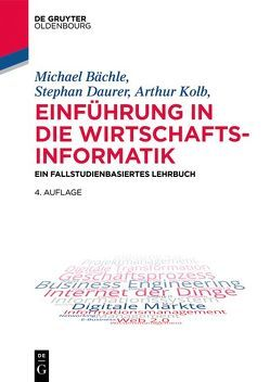 Einführung in die Wirtschaftsinformatik von Bächle,  Michael A., Daurer,  Stephan, Kolb,  Arthur