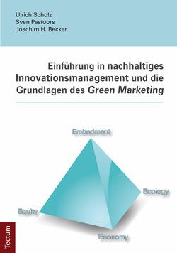 Einführung in nachhaltiges Innovationsmanagement und die Grundlagen des Green Marketing von Becker,  Joachim H., Pastoors,  Sven, Scholz,  Ulrich