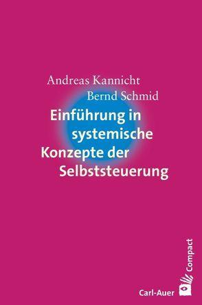 Einführung in systemische Konzepte der Selbststeuerung von Kannicht,  Andreas, Schmid,  Bernd
