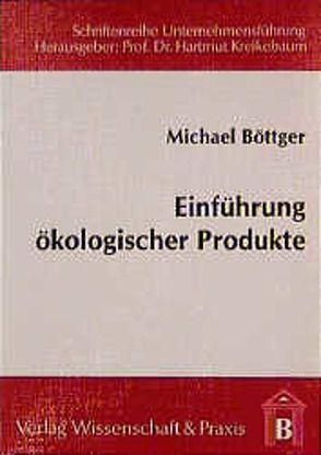 Einführung ökologischer Produkte von Böttger,  Michael, Kreikebaum,  Hartmut