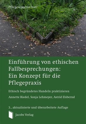 Einführung von ethischen Fallbesprechungen: Ein Konzept für die Pflegepraxis von Elsbernd,  Astrid, Lehmeyer,  Sonja, Riedel,  Annette