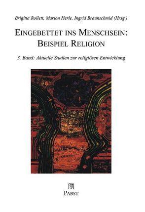 Eingebettet ins Menschsein: Beispiel Religion von Braunschmid,  I, Herle,  M, Rollett,  B