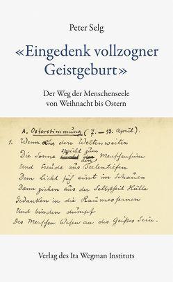 """""""Eingedenk vollzogner Geistgeburt"""" von Selg,  Peter"""