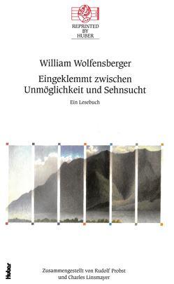 Eingeklemmt zwischen Unmöglichkeit und Sehnsucht. Ein Lesebuch von Wolfensberger,  William
