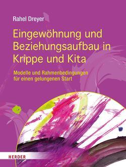 Eingewöhnung und Beziehungsaufbau in Krippe und Kita von Dreyer,  Prof. Rahel
