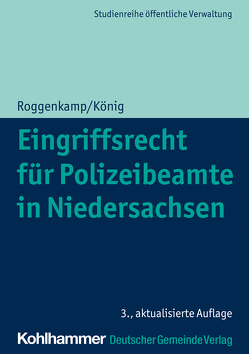 Eingriffsrecht für Polizeibeamte in Niedersachsen von König,  Kai, Roggenkamp,  Jan