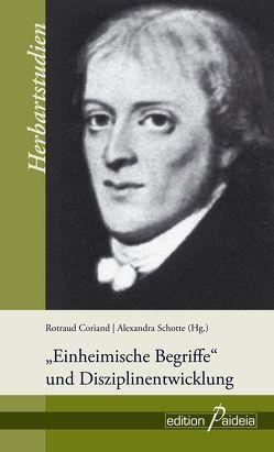 """""""Einheimische Begriffe"""" und Disziplinentwicklung von Coriand,  Rotraud, Schotte,  Alexandra"""
