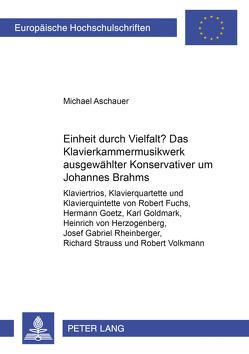 Einheit durch Vielfalt?- Das Klavierkammermusikwerk ausgewählter «Konservativer» um Johannes Brahms von Aschauer,  Michael