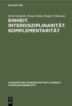 Einheit. Interdisziplinarität. Komplementarität. von Gräfrath,  Bernd, Huber,  Renate, Uhlemann,  Brigitte