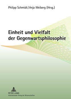 Einheit und Vielfalt der Gegenwartsphilosophie von Schmidt,  Philipp, Weiberg,  Anja