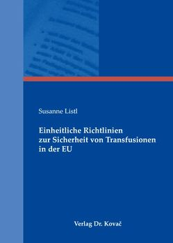Einheitliche Richtlinien zur Sicherheit von Transfusionen in der EU von Listl,  Susanne
