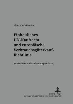Einheitliches UN-Kaufrecht und europäische Verbrauchsgüterkauf-Richtlinie von Mittmann,  Alexander