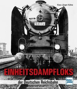 Einheitsdampfloks der Deutschen Reichsbahn von Kühne,  Klaus-Jürgen