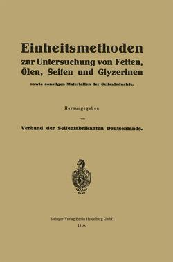 Einheitsmethoden zur Untersuchung von Fetten, Ölen, Seifen und Glyzerinen von Verband der Seifenfabrikanten Deutschlands