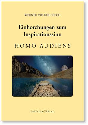 Einhorchungen zum Inspirationssinn: Homo audiens von Csech,  Werner Volker, Heinl,  Oliver