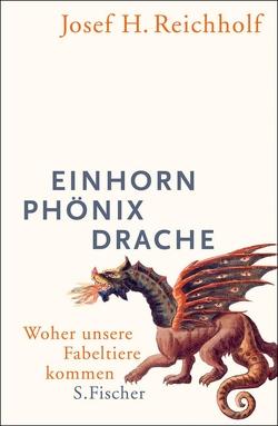 Einhorn, Phönix, Drache von Reichholf,  Josef H.