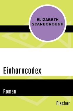 Einhorncodex von Aichele,  Rose, Scarborough,  Elizabeth Ann