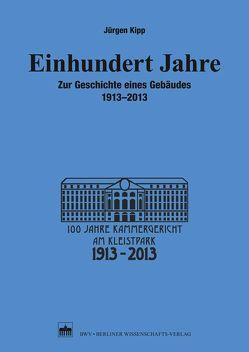 Einhundert Jahre von Kammergericht Berlin,  vertreten durch Präsidentin Nöhre,  Monika,  Kammergericht, Kipp,  Jürgen