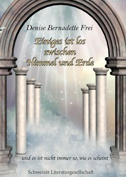 Einiges ist los zwischen Himmel und Erde von Frei,  Denise Bernadette