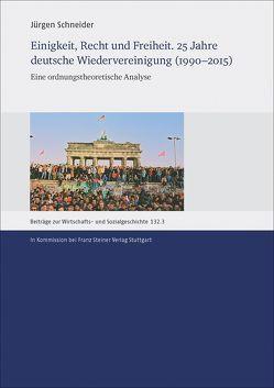 Einigkeit, Recht und Freiheit. 25 Jahre deutsche Wiedervereinigung (1990–2015) von Schneider,  Jürgen